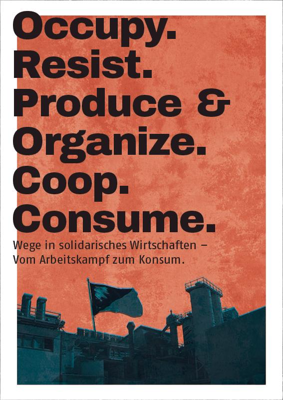 Veranstaltungsreihe: Occupy. Resist. Produce & Organize. Coop. Consume.